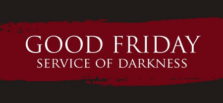 Good Friday Service of Darkness